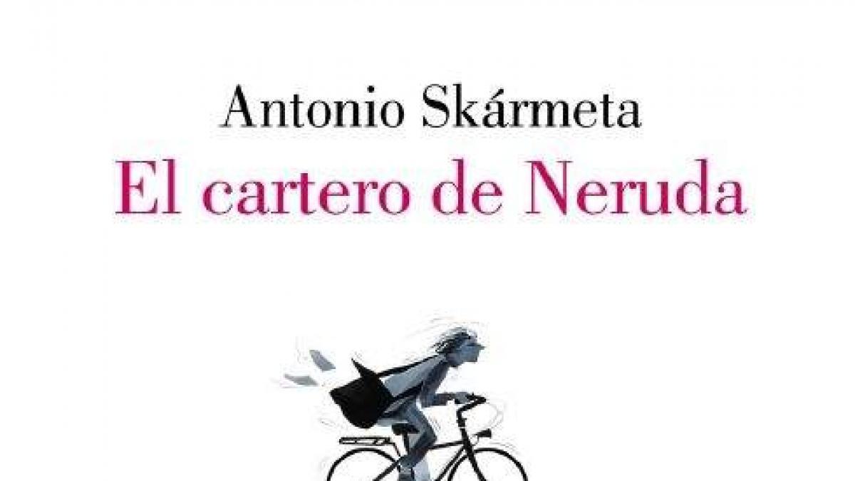El Cartero De Neruda Un Libro Sin Versos Para Entender El