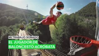 Mi trabajo soñado: El acróbata del baloncesto