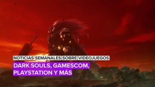 Noticias semanales sobre videojuegos: Dark Souls, Gamescom, PlayStation y más