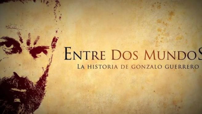'Entre dos mundos, la historia de Gonzalo Guerrero'