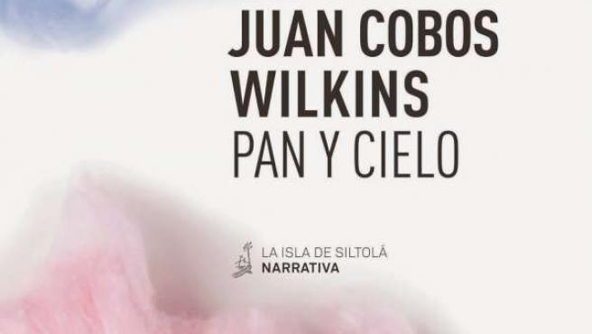 Pan y cielo, de Juan Cobos Wilkins