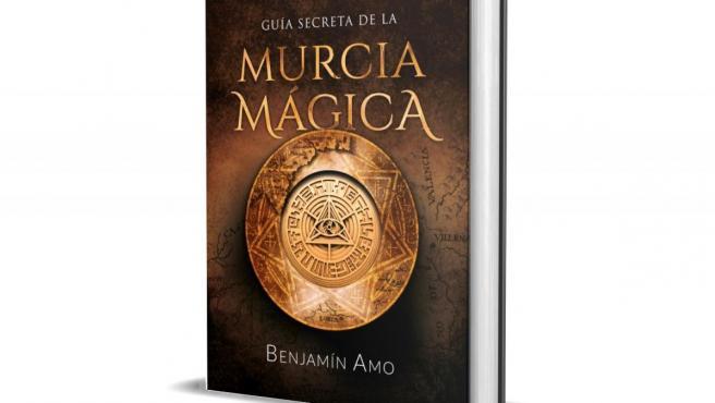Portada del libro 'Guía secreta de la Murcia mágica', del escritor y divulgador Benjamín Amo, que sale a la venta el 3 de diciembre, pero que ya se puede reservar en preventa