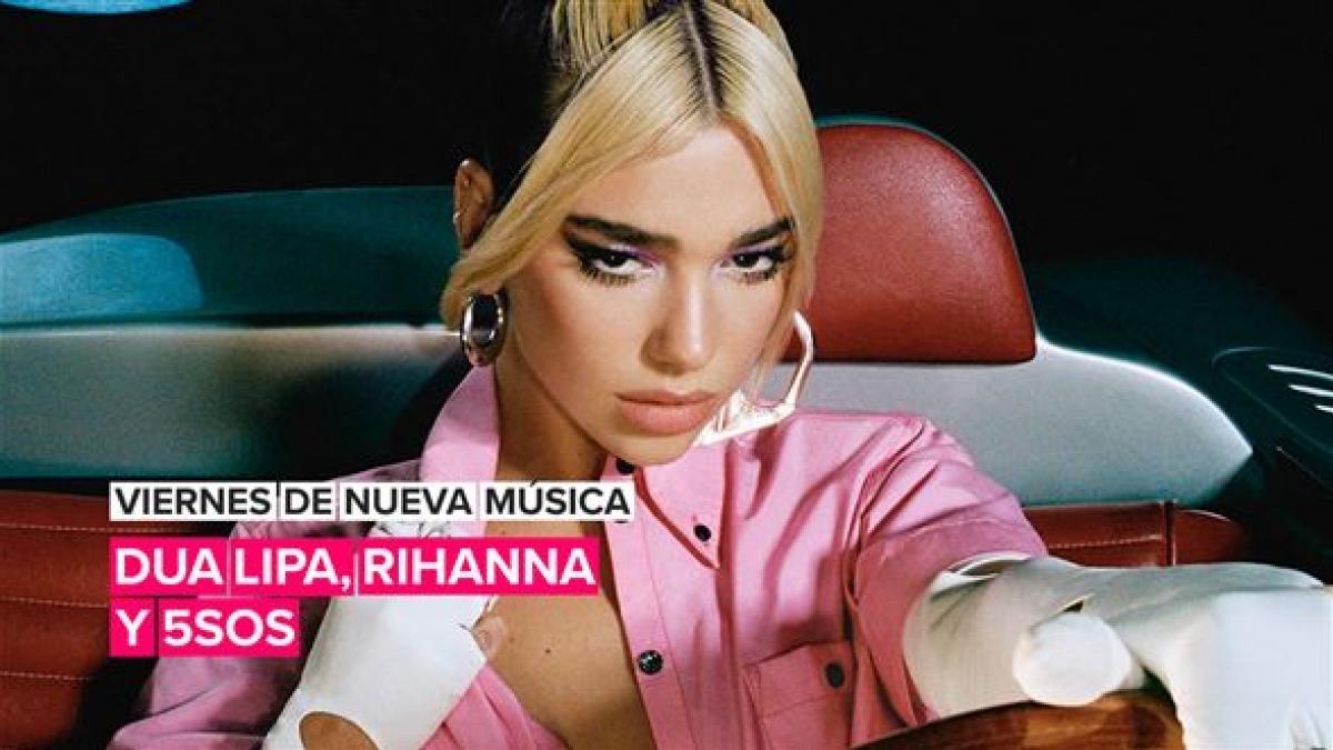 Viernes de nueva música: Dua Lipa, Rihanna, 5SOS y más