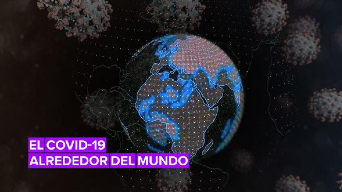 Así es la situación del Covid-19 alrededor del mundo